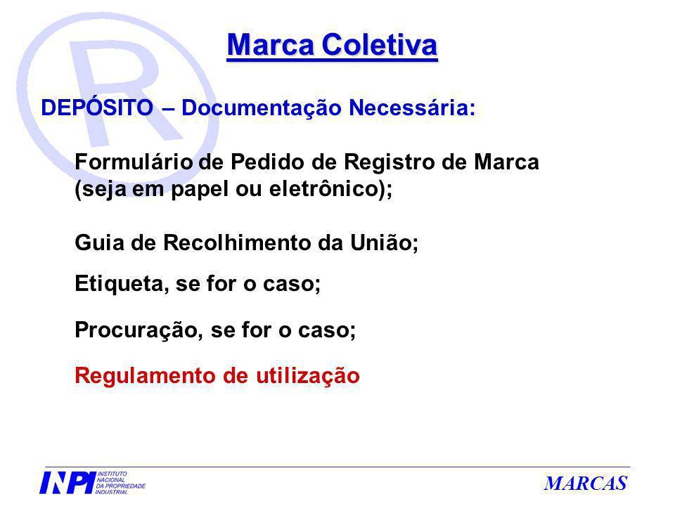 MARCAS Marca Coletiva DEPÓSITO – Documentação Necessária: Formulário de Pedido de Registro de Marca (seja em papel ou eletrônico); Guia de Recolhiment