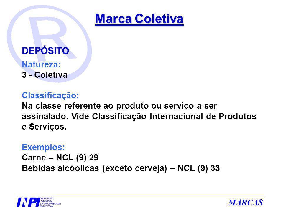 MARCAS Marca Coletiva DEPÓSITO Natureza: 3 - Coletiva Classificação: Na classe referente ao produto ou serviço a ser assinalado. Vide Classificação In