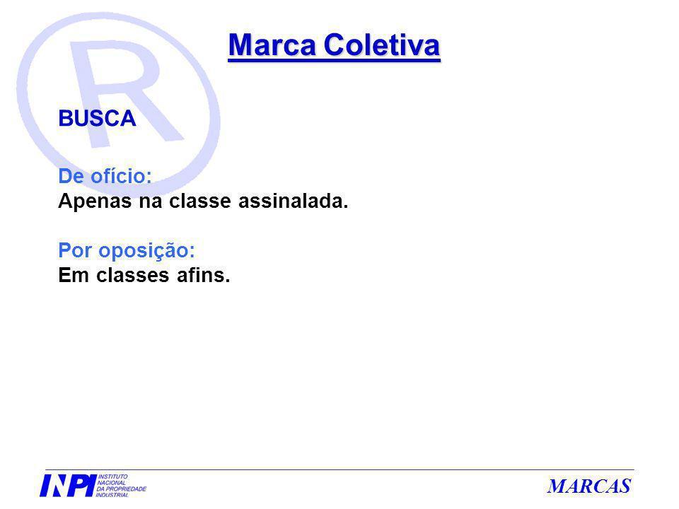 MARCAS Marca Coletiva BUSCA De ofício: Apenas na classe assinalada. Por oposição: Em classes afins.