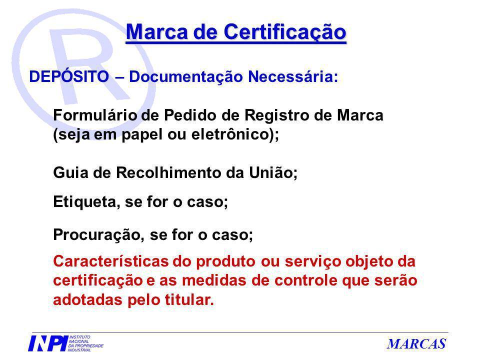 MARCAS Marca de Certificação DEPÓSITO – Documentação Necessária: Formulário de Pedido de Registro de Marca (seja em papel ou eletrônico); Guia de Reco