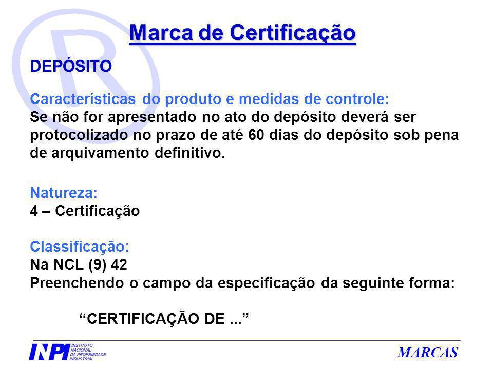 MARCAS Marca de Certificação DEPÓSITO Características do produto e medidas de controle: Se não for apresentado no ato do depósito deverá ser protocoli