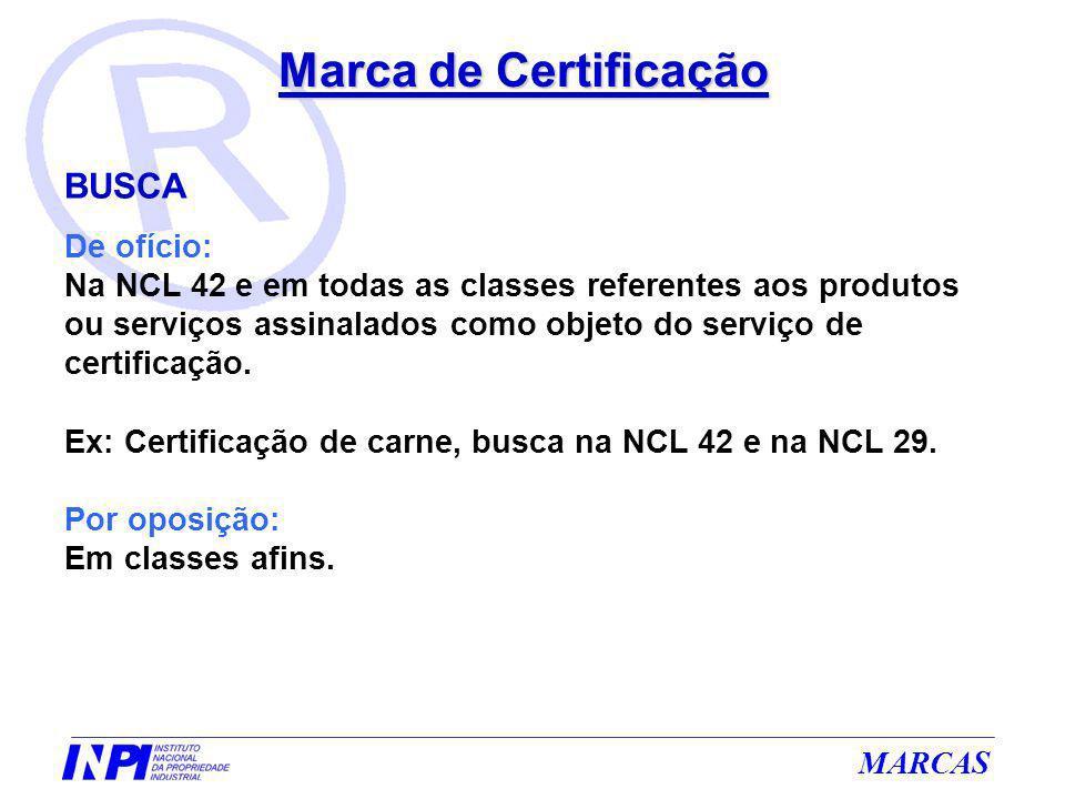 MARCAS Marca de Certificação BUSCA De ofício: Na NCL 42 e em todas as classes referentes aos produtos ou serviços assinalados como objeto do serviço d