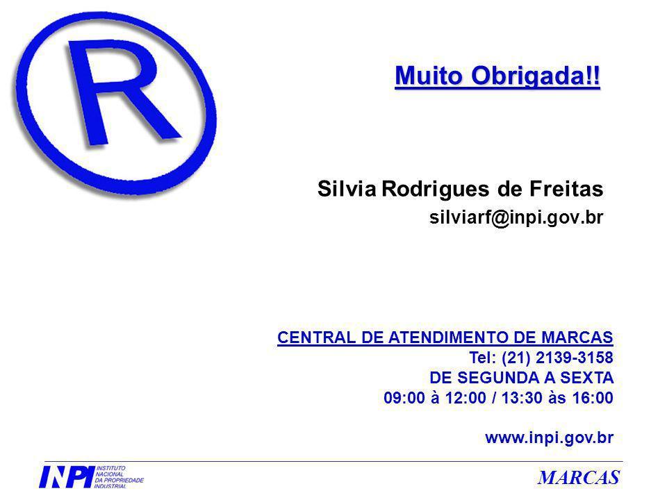 MARCAS Silvia Rodrigues de Freitas silviarf@inpi.gov.br Muito Obrigada!! CENTRAL DE ATENDIMENTO DE MARCAS Tel: (21) 2139-3158 DE SEGUNDA A SEXTA 09:00