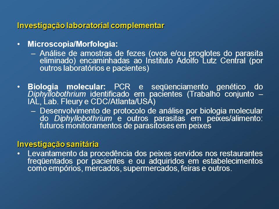 Investigação laboratorial complementar Microscopia/Morfologia: –Análise de amostras de fezes (ovos e/ou proglotes do parasita eliminado) encaminhadas