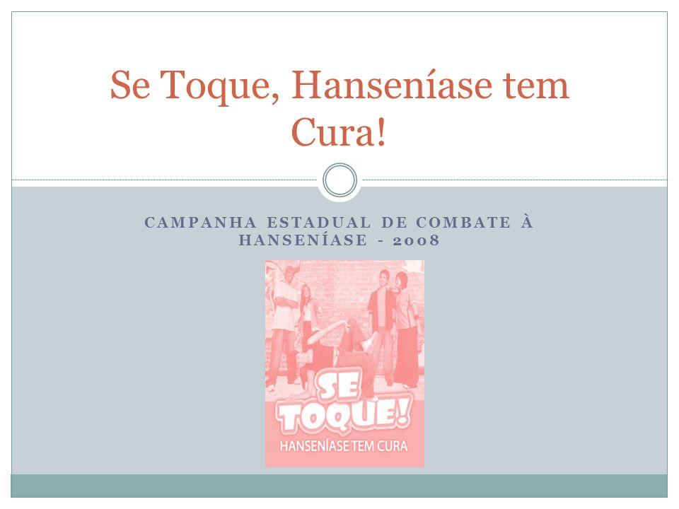 CAMPANHA ESTADUAL DE COMBATE À HANSENÍASE - 2008 Se Toque, Hanseníase tem Cura!