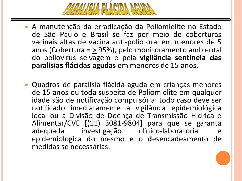 A manutenção da erradicação da Poliomielite no Estado de São Paulo e Brasil se faz por meio de coberturas vacinais altas de vacina anti-pólio oral em menores de 5 anos (Cobertura = > 95%), pelo monitoramento ambiental do poliovírus selvagem e pela vigilância sentinela das paralisias flácidas agudas em menores de 15 anos.