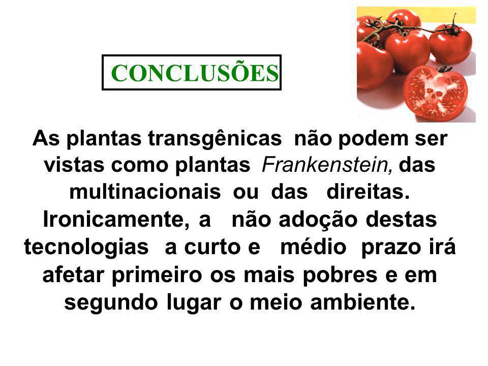 As plantas transgênicas não podem ser vistas como plantas Frankenstein, das multinacionais ou das direitas. Ironicamente, a não adoção destas tecnolog