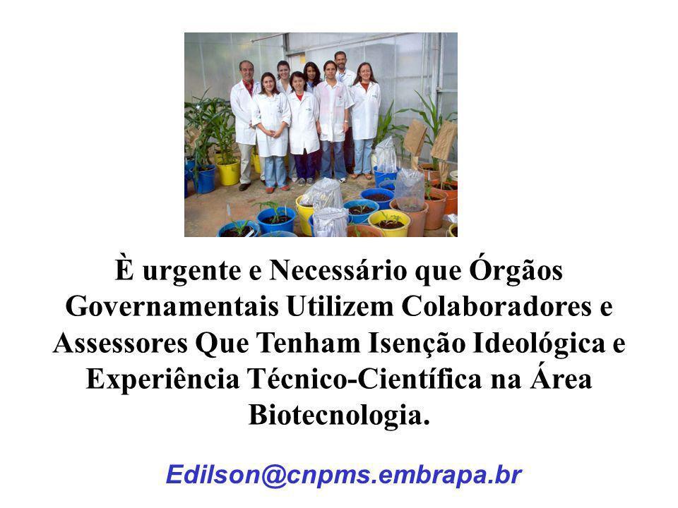 È urgente e Necessário que Órgãos Governamentais Utilizem Colaboradores e Assessores Que Tenham Isenção Ideológica e Experiência Técnico-Científica na Área Biotecnologia.