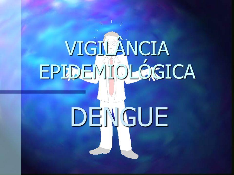 VIGILÂNCIA EPIDEMIOLÓGICA DENGUE