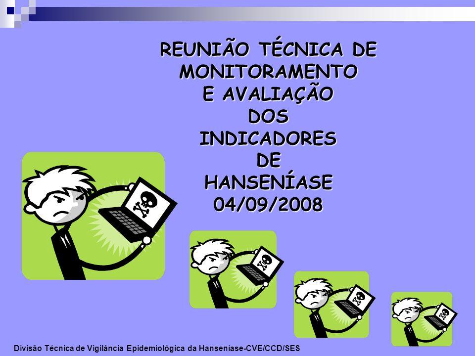 REUNIÃO TÉCNICA DE MONITORAMENTO E AVALIAÇÃO DOSINDICADORESDEHANSENÍASE04/09/2008 Divisão Técnica de Vigilância Epidemiológica da Hanseníase-CVE/CCD/S