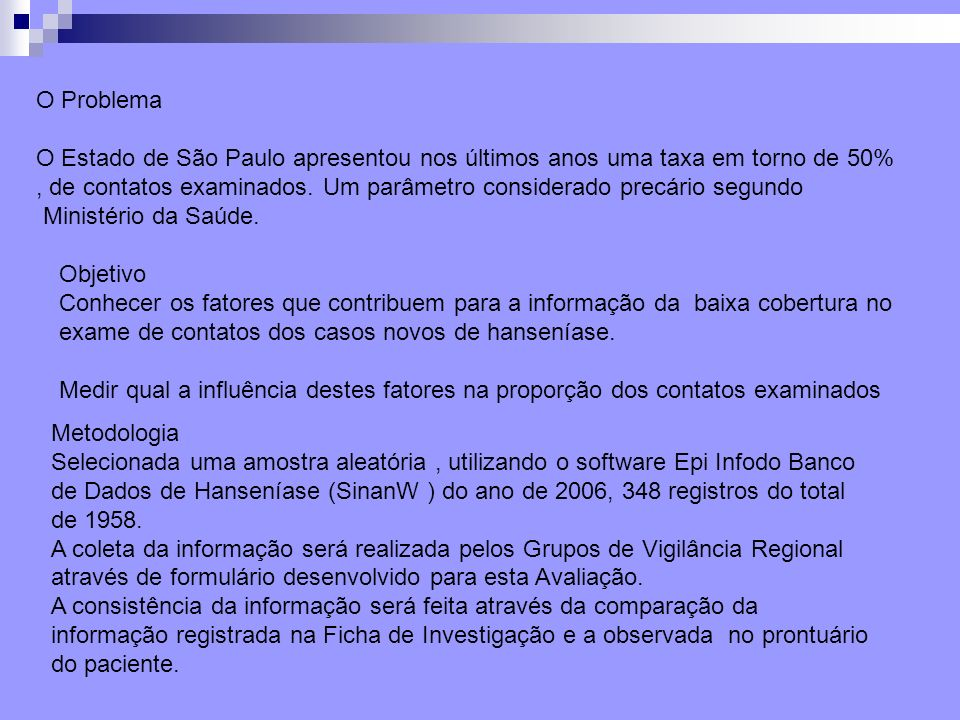 O Problema O Estado de São Paulo apresentou nos últimos anos uma taxa em torno de 50%, de contatos examinados. Um parâmetro considerado precário segun