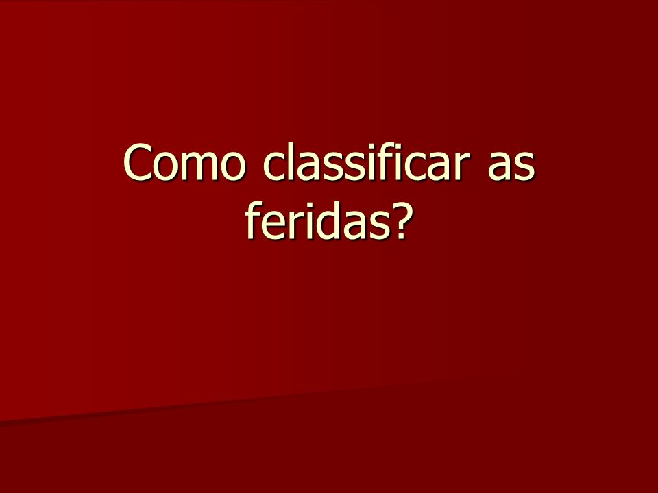 Como classificar as feridas?