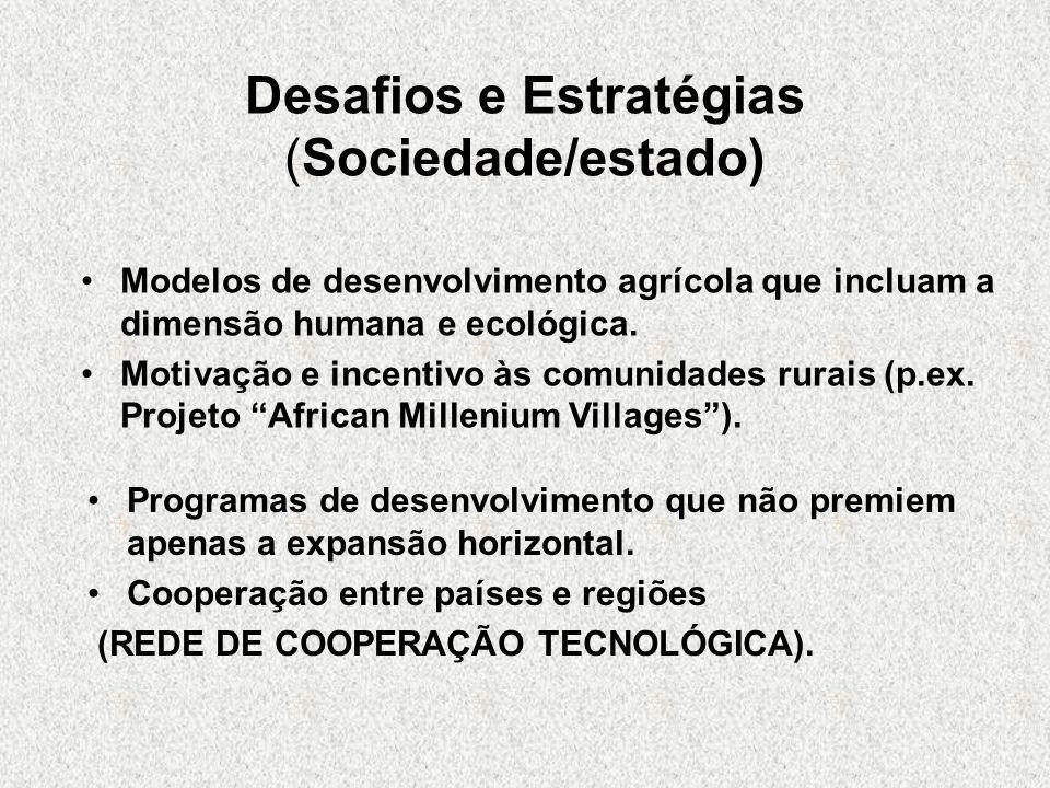 Desafios e Estratégias (Sociedade/estado) Programas de desenvolvimento que não premiem apenas a expansão horizontal. Cooperação entre países e regiões