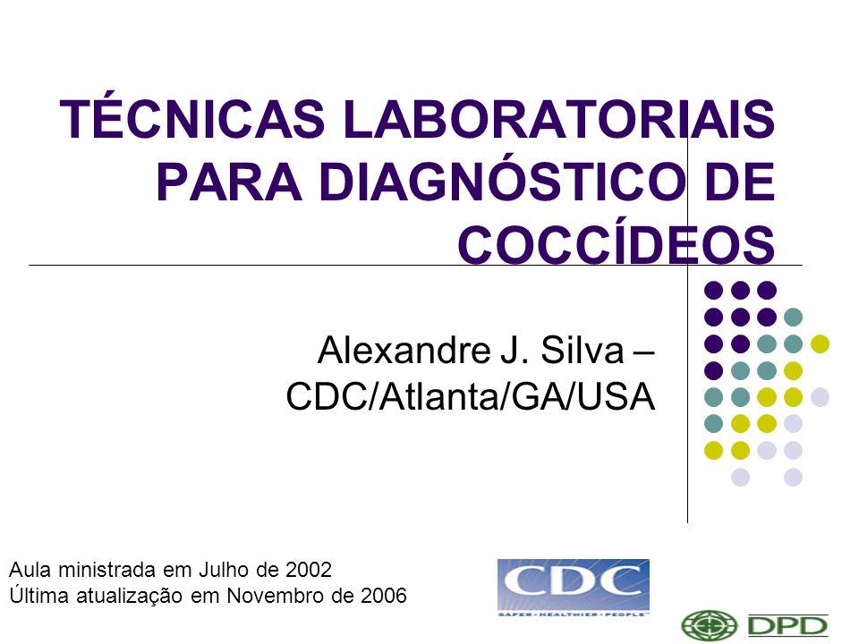 TÉCNICAS LABORATORIAIS PARA DIAGNÓSTICO DE COCCÍDEOS Alexandre J. Silva – CDC/Atlanta/GA/USA Aula ministrada em Julho de 2002 Última atualização em No