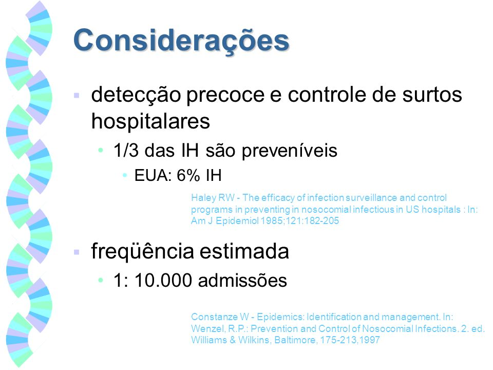 Considerações detecção precoce e controle de surtos hospitalares 1/3 das IH são preveníveis EUA: 6% IH freqüência estimada 1: 10.000 admissões Constan