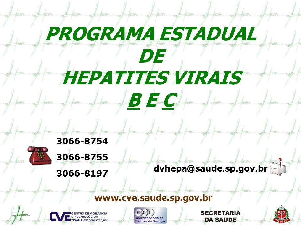 PROGRAMA ESTADUAL DE HEPATITES VIRAIS B E C dvhepa@saude.sp.gov.br 3066-8754 3066-8755 3066-8197 www.cve.saude.sp.gov.br
