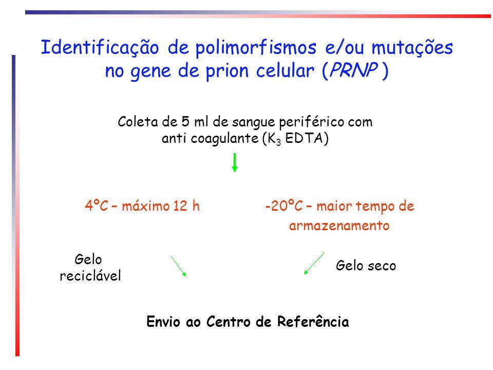 Identificação de polimorfismos e/ou mutações no gene de prion celular (PRNP ) Coleta de 5 ml de sangue periférico com anti coagulante (K 3 EDTA) Envio