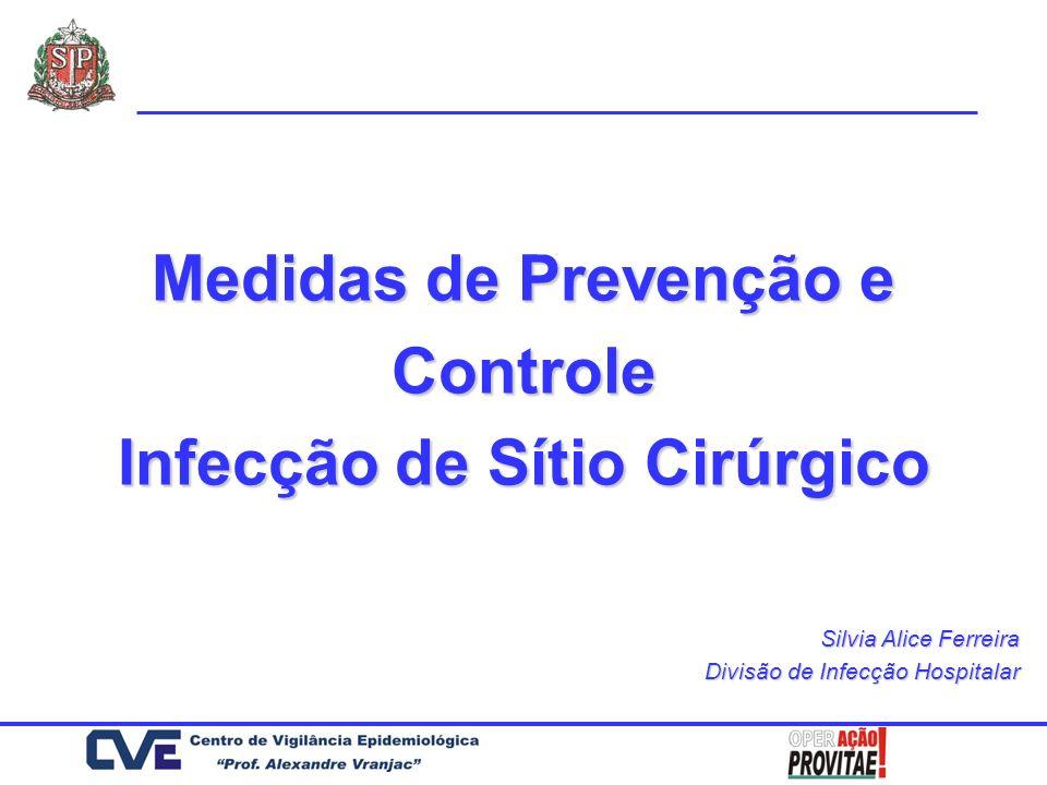 Medidas de Prevenção e Controle Infecção de Sítio Cirúrgico Silvia Alice Ferreira Divisão de Infecção Hospitalar