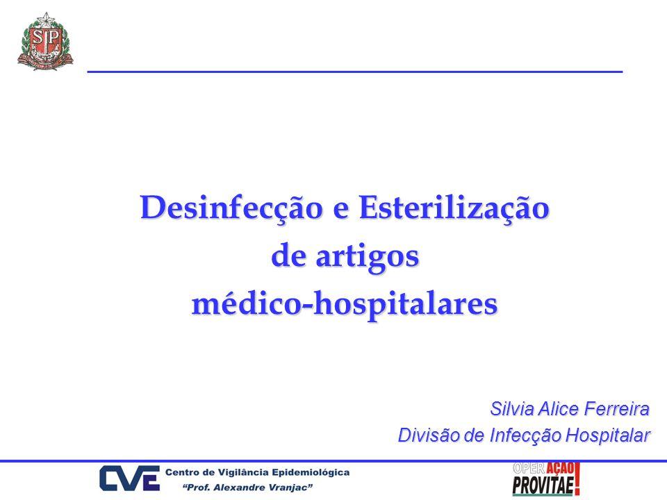 Desinfecção e Esterilização de artigos médico-hospitalares Silvia Alice Ferreira Divisão de Infecção Hospitalar