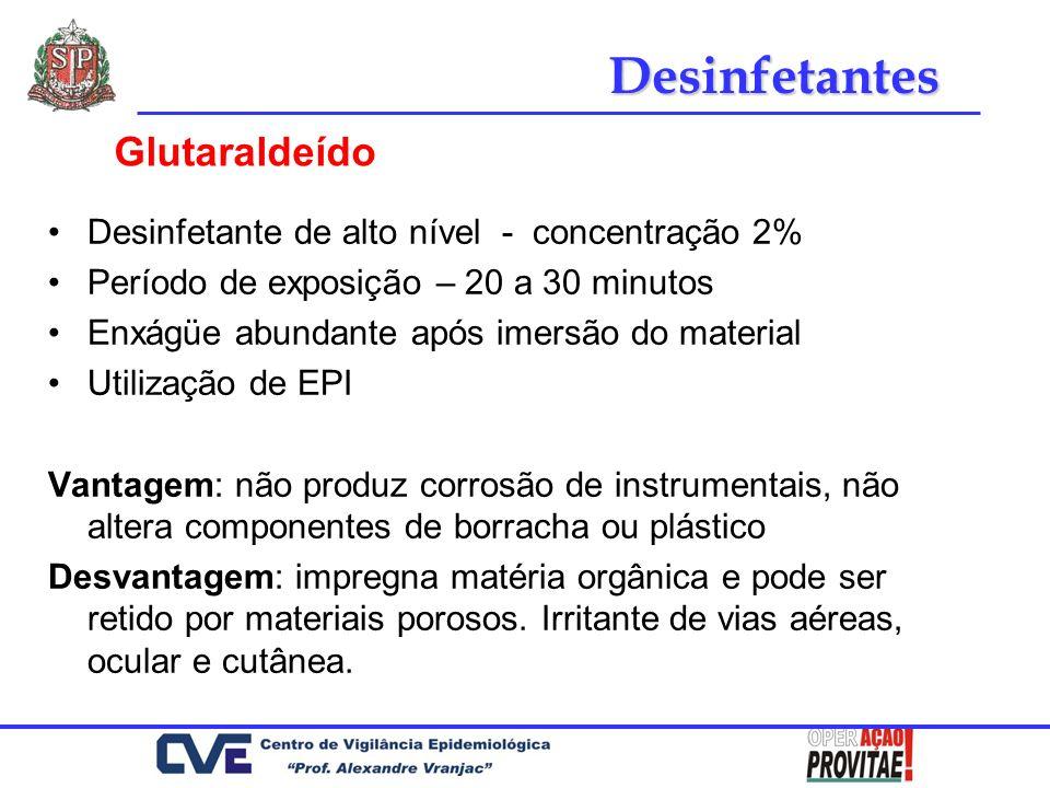 Desinfetante de alto nível - concentração 2% Período de exposição – 20 a 30 minutos Enxágüe abundante após imersão do material Utilização de EPI Vanta