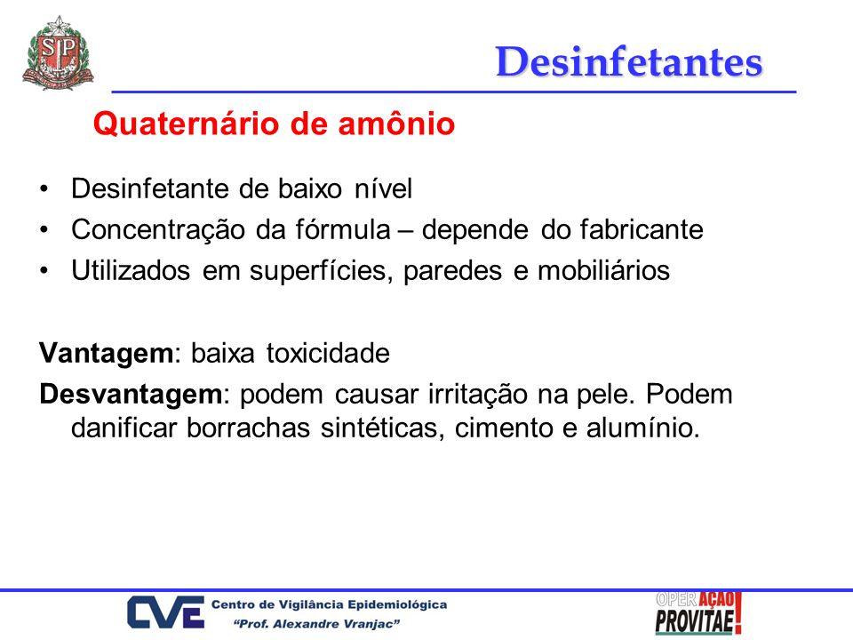 Desinfetante de baixo nível Concentração da fórmula – depende do fabricante Utilizados em superfícies, paredes e mobiliários Vantagem: baixa toxicidad