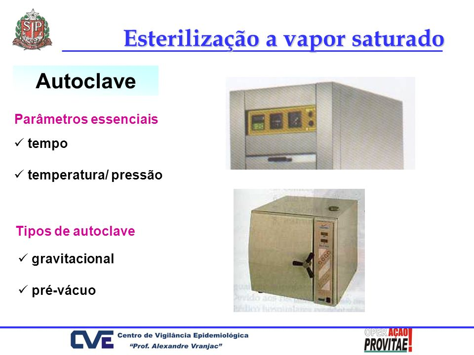 Esterilização a vapor saturado Autoclave tempo temperatura/ pressão Parâmetros essenciais Tipos de autoclave gravitacional pré-vácuo