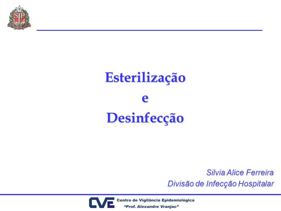 Esterilização e Desinfecção Silvia Alice Ferreira Divisão de Infecção Hospitalar