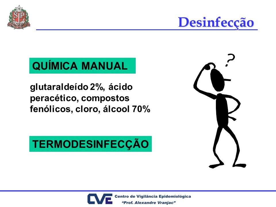 glutaraldeído 2%, ácido peracético, compostos fenólicos, cloro, álcool 70% TERMODESINFECÇÃO Desinfecção QUÍMICA MANUAL