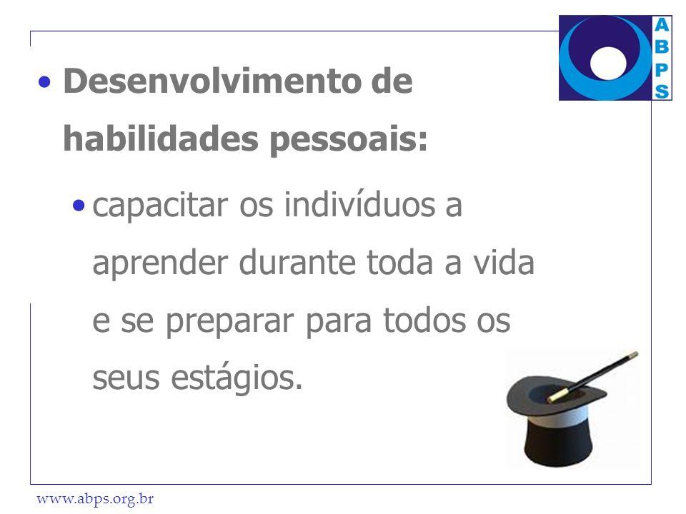 www.abps.org.br Desenvolvimento de habilidades pessoais: capacitar os indivíduos a aprender durante toda a vida e se preparar para todos os seus estág