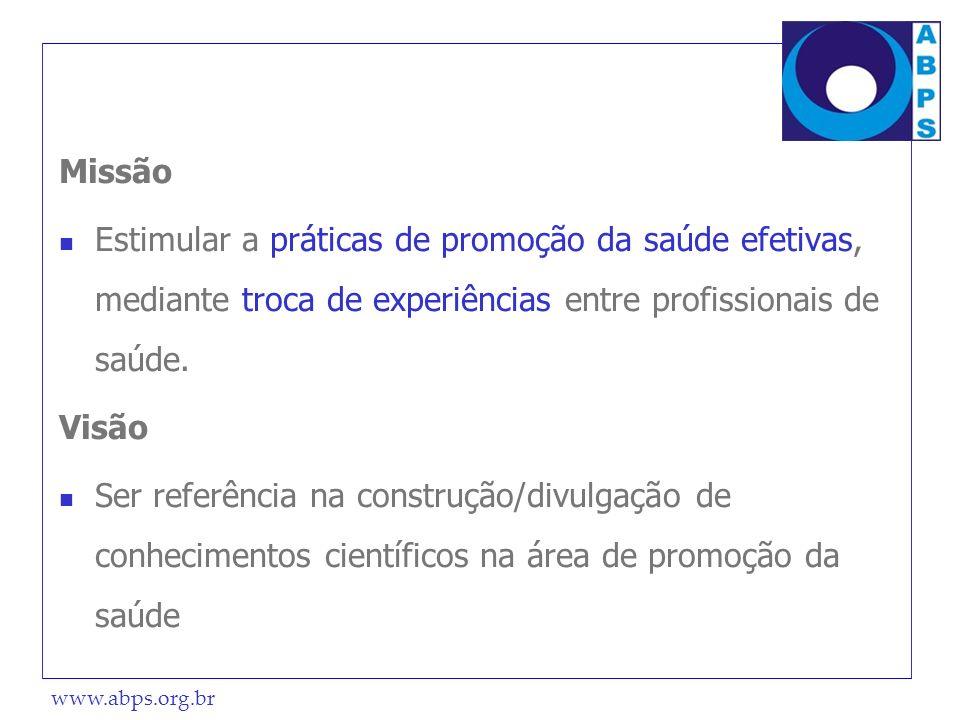 www.abps.org.br Missão Estimular a práticas de promoção da saúde efetivas, mediante troca de experiências entre profissionais de saúde. Visão Ser refe