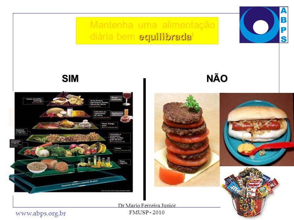 www.abps.org.br 37 equilibrada Mantenha uma alimentação diária bem equilibrada! SIMNÃO Dr Mario Ferreira Junior FMUSP - 2010