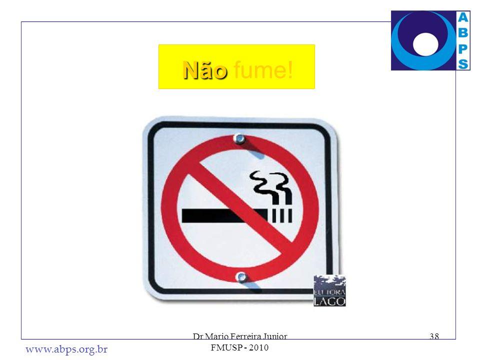www.abps.org.br 38 Não Não fume! Dr Mario Ferreira Junior FMUSP - 2010
