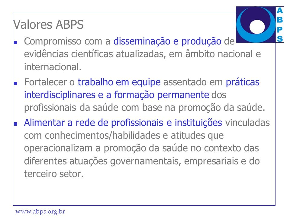 www.abps.org.br Valores ABPS Compromisso com a disseminação e produção de evidências científicas atualizadas, em âmbito nacional e internacional. Fort