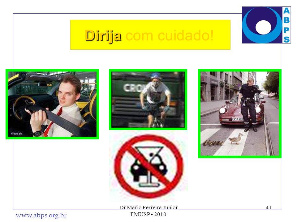 www.abps.org.br 41 Dirija Dirija com cuidado! Dr Mario Ferreira Junior FMUSP - 2010