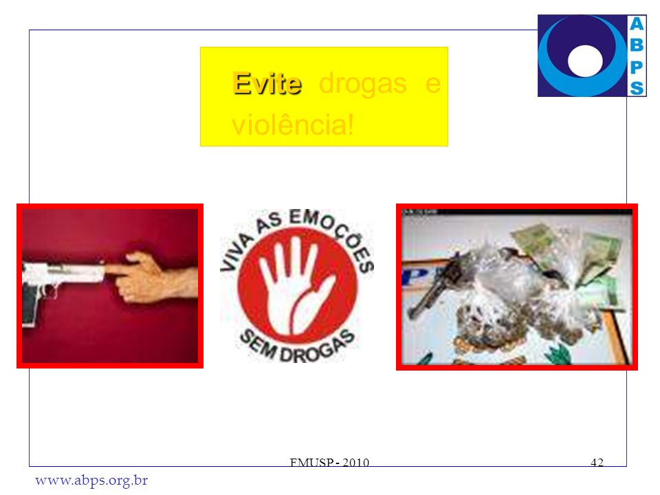 www.abps.org.br FMUSP - 201042 Evite Evite drogas e violência!