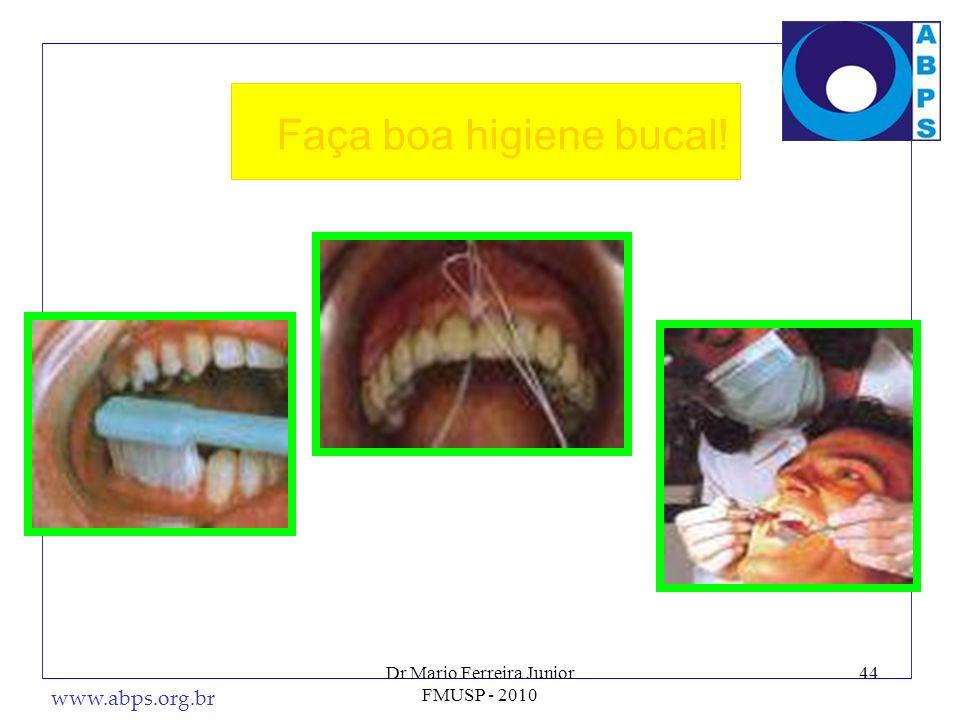 www.abps.org.br 44 Faça boa higiene bucal! Dr Mario Ferreira Junior FMUSP - 2010