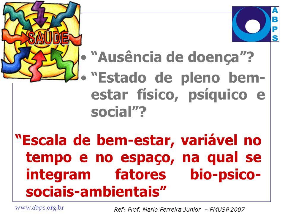 www.abps.org.br Escala de bem-estar, variável no tempo e no espaço, na qual se integram fatores bio-psico- sociais-ambientais Ausência de doença? Esta