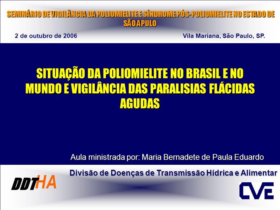 SITUAÇÃO DA POLIOMIELITE NO BRASIL E NO MUNDO E VIGILÂNCIA DAS PARALISIAS FLÁCIDAS AGUDAS Aula ministrada por: Maria Bernadete de Paula Eduardo SEMINÁ