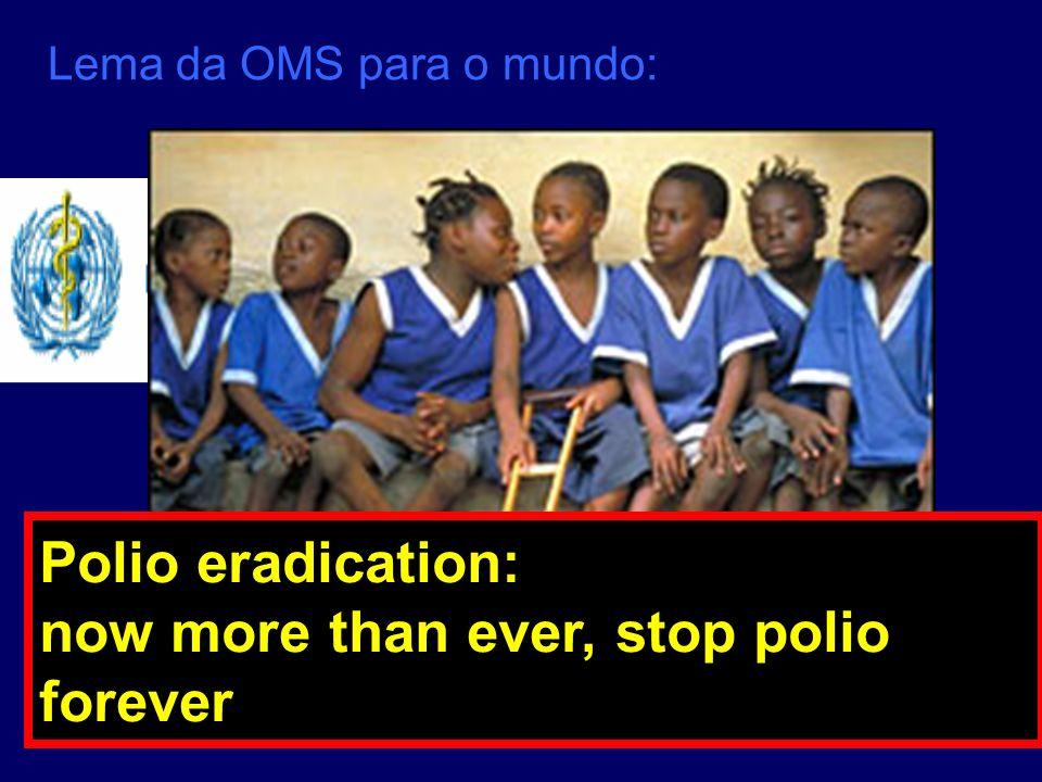 Lema da OMS para o mundo: Polio eradication: now more than ever, stop polio forever