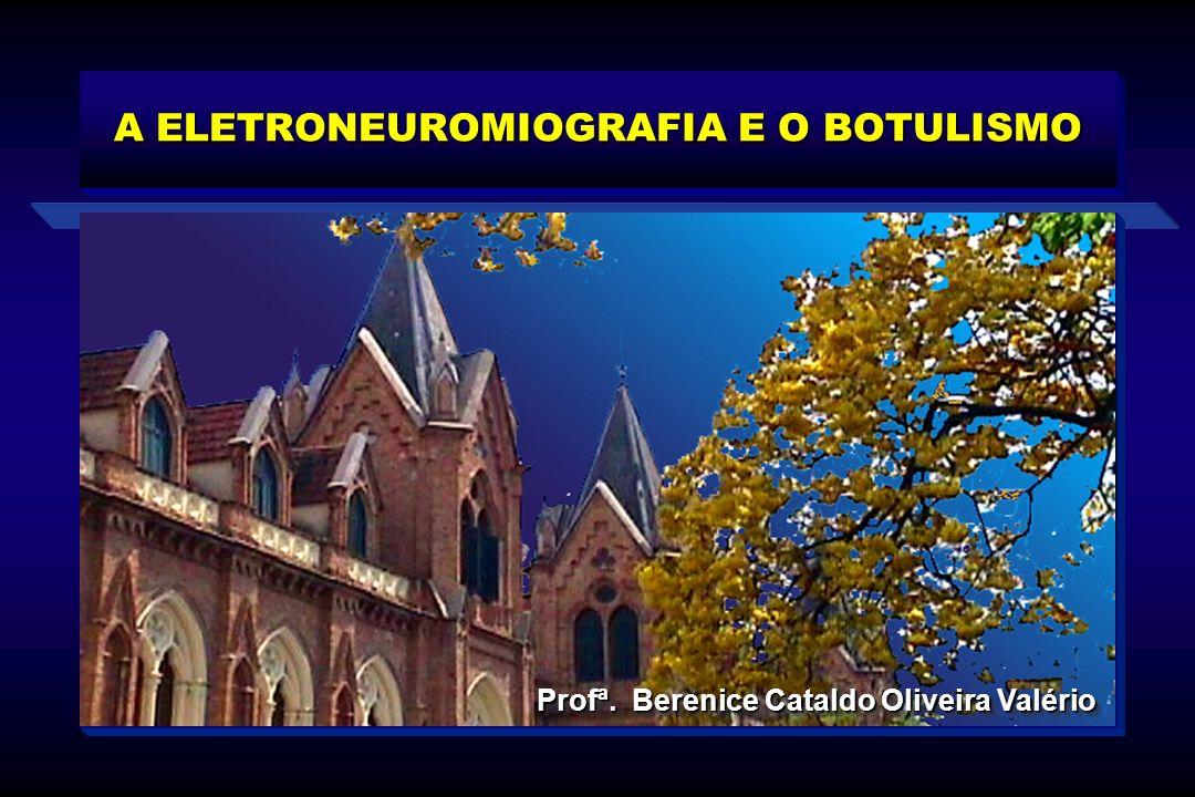 Profª. Berenice Cataldo Oliveira Valério A ELETRONEUROMIOGRAFIA E O BOTULISMO