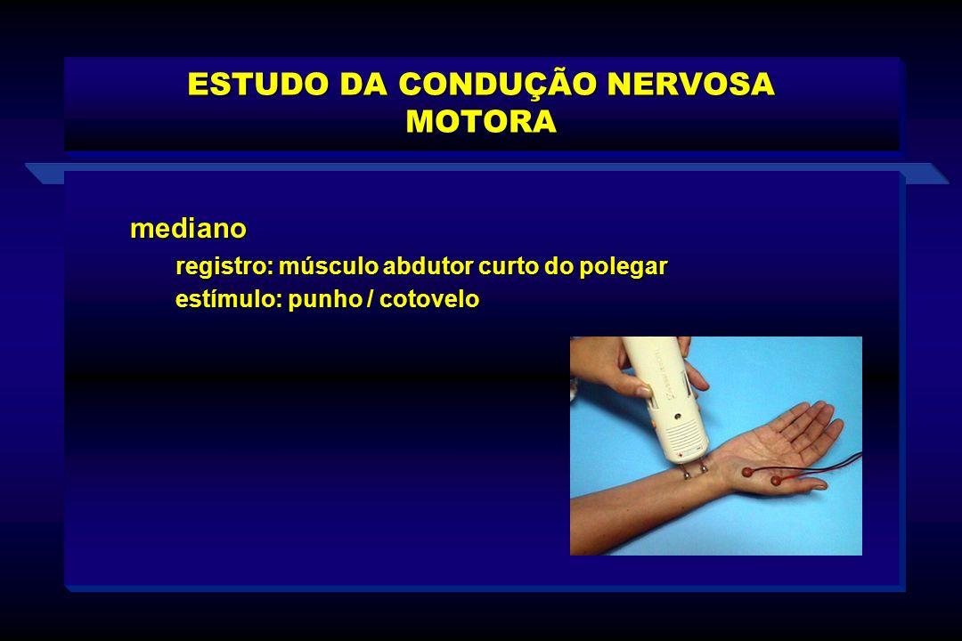 ESTUDO DA CONDUÇÃO NERVOSA MOTORA mediano registro: músculo abdutor curto do polegar registro: músculo abdutor curto do polegar estímulo: punho / coto
