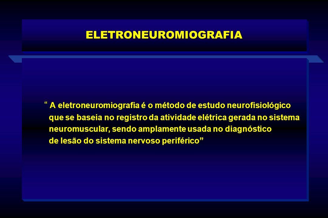 ELETRONEUROMIOGRAFIA A eletroneuromiografia é o método de estudo neurofisiológico A eletroneuromiografia é o método de estudo neurofisiológico que se