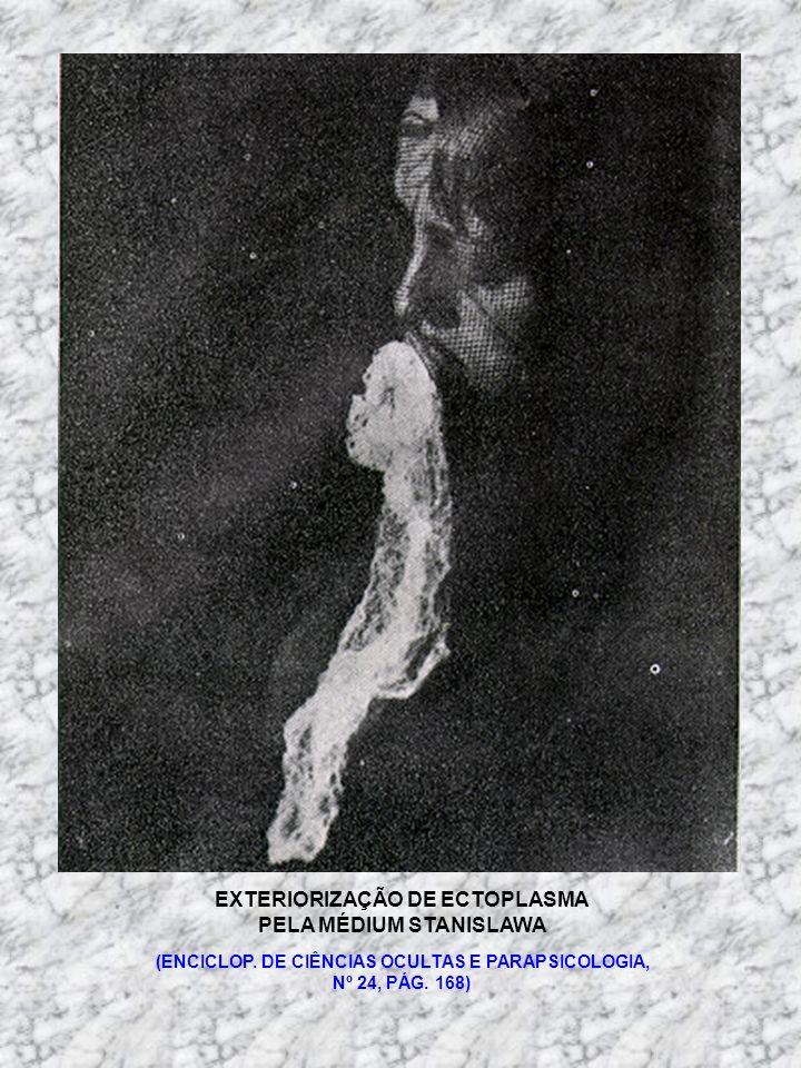EXTERIORIZAÇÃO DE ECTOPLASMA PELA MÉDIUM STANISLAWA (ENCICLOP. DE CIÊNCIAS OCULTAS E PARAPSICOLOGIA, Nº 24, PÁG. 168)
