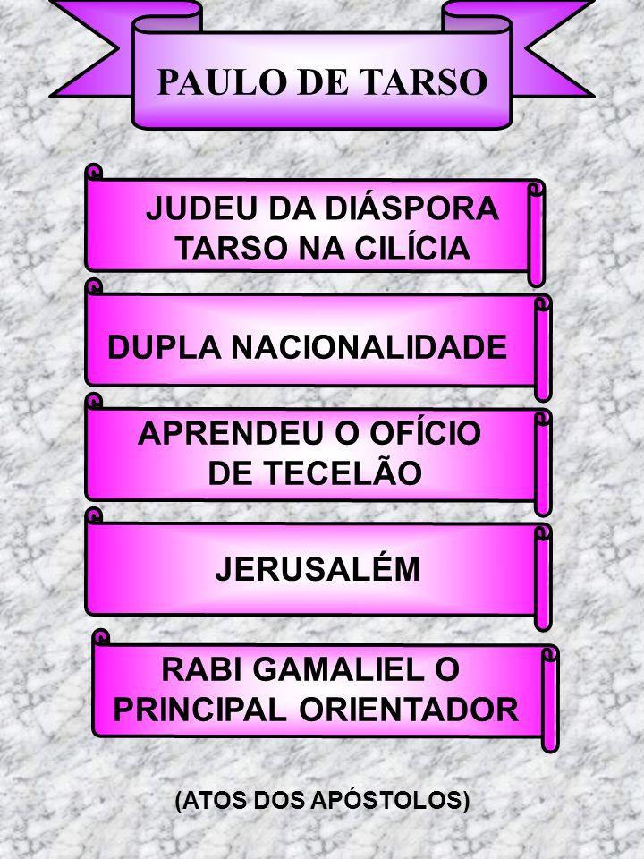 PAULO DE TARSO JUDEU DA DIÁSPORA TARSO NA CILÍCIA DUPLA NACIONALIDADE APRENDEU O OFÍCIO DE TECELÃO JERUSALÉM RABI GAMALIEL O PRINCIPAL ORIENTADOR (ATO