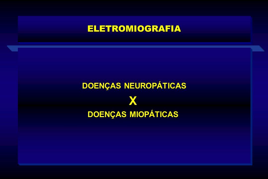 ELETROMIOGRAFIA DOENÇAS NEUROPÁTICAS DOENÇAS NEUROPÁTICASX DOENÇAS MIOPÁTICAS