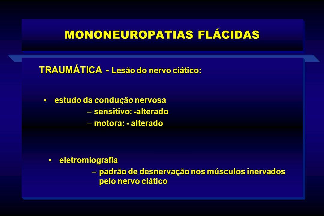 MONONEUROPATIAS FLÁCIDAS TRAUMÁTICA - Lesão do nervo ciático: eletromiografiaeletromiografia –padrão de desnervação nos músculos inervados pelo nervo