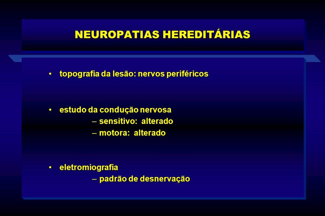 NEUROPATIAS HEREDITÁRIAS topografia da lesão: nervos periféricostopografia da lesão: nervos periféricos estudo da condução nervosaestudo da condução n