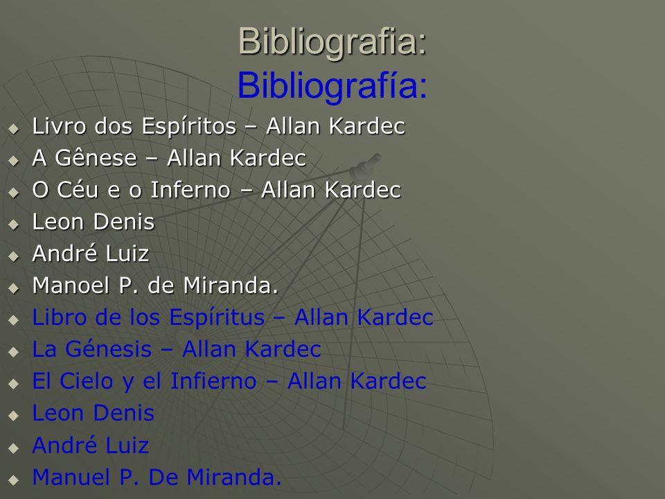 Bibliografia: Bibliografia: Bibliografía: Livro dos Espíritos – Allan Kardec Livro dos Espíritos – Allan Kardec A Gênese – Allan Kardec A Gênese – All