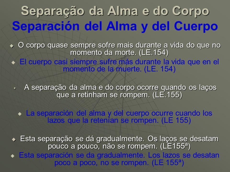 Separação da Alma e do Corpo Separación del Alma y del Cuerpo Muitas vezes a alma sente o desprendimento e se esforça para ajudar e goza por antecipação do estado de espírito.