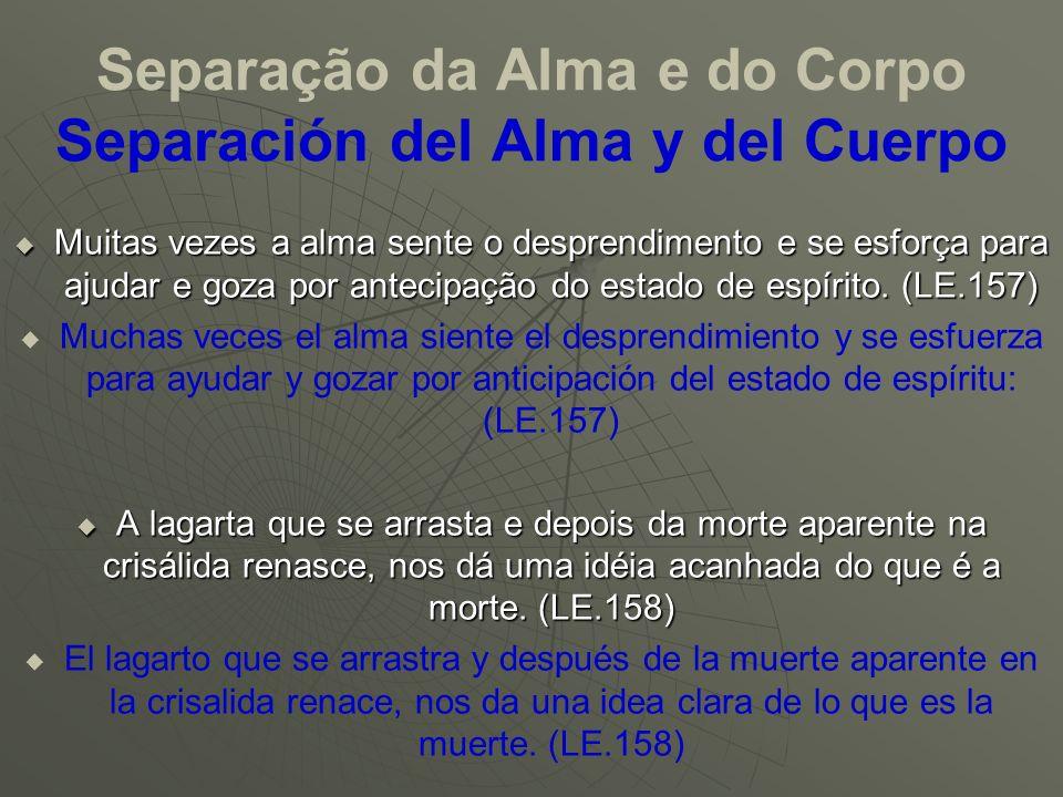 Separação da Alma e do Corpo Separación del Alma y del Cuerpo Muitas vezes a alma sente o desprendimento e se esforça para ajudar e goza por antecipaç